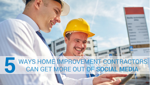 5 ways home improvement contractors can get more out of social media